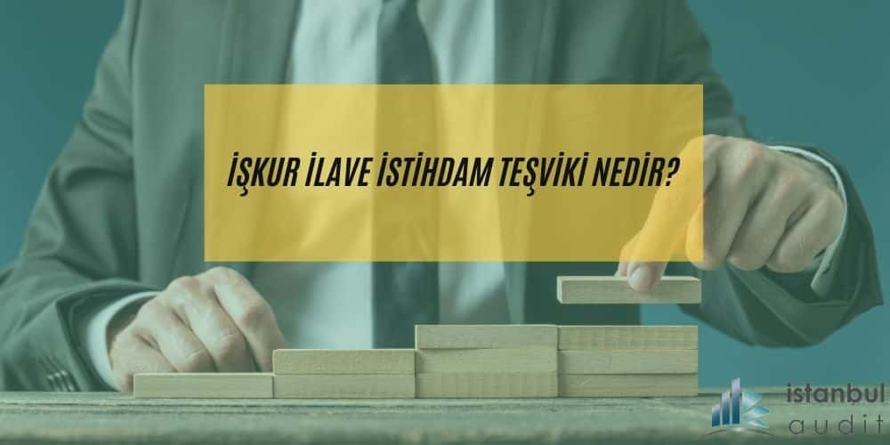 işkur-ilave-istihdam-teşviki-istanbulaudit-1